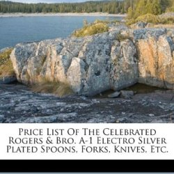Price List Of The Celebrated Rogers & Bro. A-1 Electro Silver Plated Spoons, Forks, Knives, Etc.