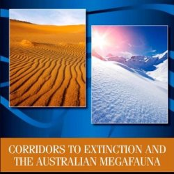 Corridors To Extinction And The Australian Megafauna (Elsevier Insights)