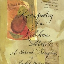 Recipoetry Of A Kitchen Mystic: A Cookbook Scrapbook