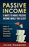 Passive Income: 5 Ways to Make Passive Income While You Sleep: Take a Step Closer to Financial Freedom (Financial freedom, Internet marketing, Business online, Make money online)