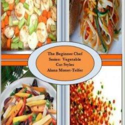 The Beginner Chef Series:  Vegetable Cut Styles