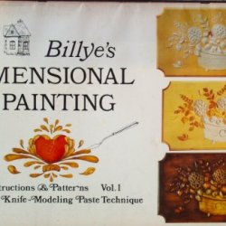 Billye'S Dimensional Painting, Instructions And Patterns, Volume 1, A Palette Knife Modeling Paste Technique (Dimensional Painting, 1)