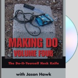 Making Do: Volume Four - The Do-It-Yourself Neck Knife With Jason Hawk