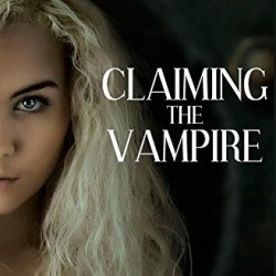 Claiming The Vampire (Blood And Absinthe) (Volume 3)