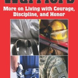Warriors: Expanded And Updated Edition: More On Living With Courage, Discipline, And Honor