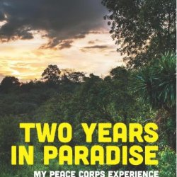 Two Years In Paradise: My Peace Corps Experience