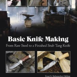 Basic Knife Making: From Raw Steel To A Finished Stub Tang Knife By Ernst G. Siebeneicher-Hellwig, Jurgen Rosinski (2010) Spiral-Bound