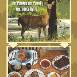 Backyard Deer Hunting: Converting Deer To Dinner For Pennies Per Pound