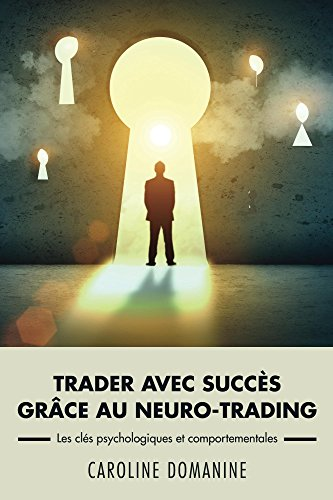 Trader avec succes grace au neuro-trading: Les clés psychologiques