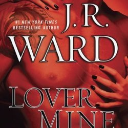 Lover Mine: A Novel Of The Black Dagger Brotherhood By J.R. Ward