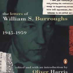 The Letters Of William S. Burroughs, Vol. 1: 1945-1959