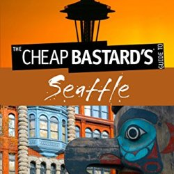 Cheap Bastard'S(Tm) Guide To Seattle: Secrets Of Living The Good Life--For Less!