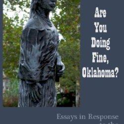 Are You Doing Fine, Oklahoma?: Essays In Response To The Oklahoma Centennial