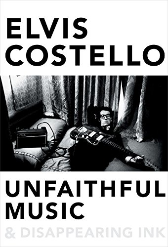 Elvis Costello - Unfaithful Music & Disappearing Ink epub book