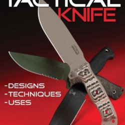 The Tactical Knife: Designs, Techniques & Uses