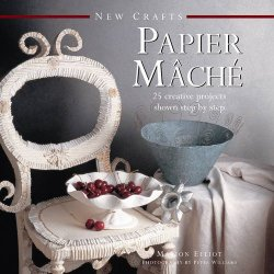 New Crafts: Papier Mache: 25 Creative Projects Shown Step By Step