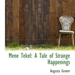 Mene Tekel: A Tale Of Strange Happenings