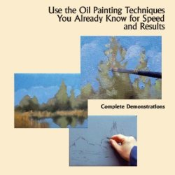 Fast & Flexible: Use The Oil Painting Techniques You Already Know For Speed And Results