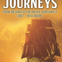 American Journeys: From Ireland To The Pacific Northwest (1847 - 1854) (Volume 1)