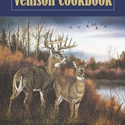 Quality Venison Cookbook: Great Recipes From The Kitchen Of Steve And Gale Loder
