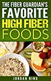 The Fiber Guardian's Favorite High Fiber Foods: A List of the Right Foods to Lose Weight, Feel Better, and Live Longer