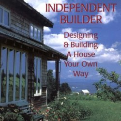 The Real Goods Independent Builder: Designing & Building A House Your Own Way (Real Goods Independent Living Book)