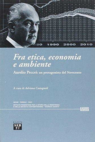 Fra etica, economia e ambiente. Aurelio Peccei: un protagonista del Novecento
