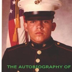 Story Of A Texas Marine: The Autobiography Of Nick Quintanilla