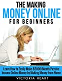 Making Money Online: Guide for Beginners - Learn How to Easily Make 00/Month Passive Income Online Money by Making Money from Home (making money, making ... making money on amazon, money making ideas)