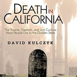 Death In California: The Bizarre, Freakish And Just Curious Ways People Die In The Golden State