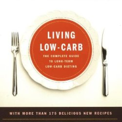 Living Low-Carb: The Complete Guide To Long Term Low-Carb Dieting