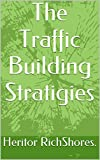 The Traffic Building Stratigies (THE FUNDAMENTALS OF iNTERNET WEALTH CREATION)