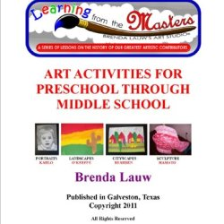 Learning From The Masters -- Art Activities For Preschool Through Middle School
