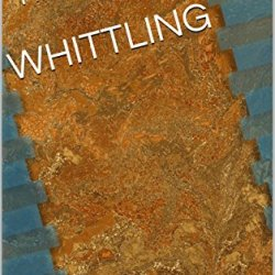 Whittling (A Probably Not Story Book 3)