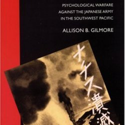 You Can'T Fight Tanks With Bayonets: Psychological Warfare Against The Japanese Army In The Southwest Pacific (Studies In War, Society, And The Militar)