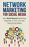 MLM: Home Based Business: Become a Multilevel Marketing Superstar Using Social Media (Direct Sales Social Media Sales) (Marketing MLM Business)