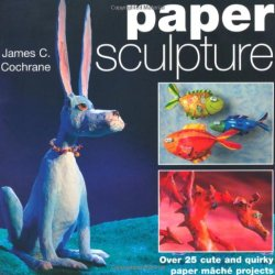 Paper Sculpture: Over 25 Cute And Quirky Paper Mache Projects