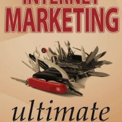 Your Internet Marketing Ultimate Swiss Army Knife (The Practical Marketing Series Book 1)