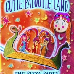 Adventures In Cutie Patootie Land And The Pizza Party (Volume 1)