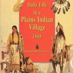 Daily Life In A Plains Indian Village 1868