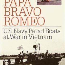 Papa Bravo Romeo: U.S. Navy Patrol Boats At War In Vietnam