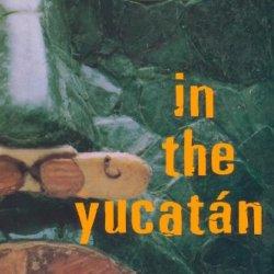 In The Yucatan: A Novel
