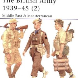 The British Army 1939-45 (2): Middle East & Mediterranean (Men-At-Arms) (Pt. 2)