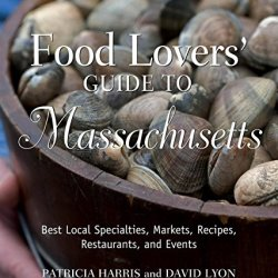 Food Lovers' Guide To Massachusetts, 2Nd: Best Local Specialties, Markets, Recipes, Restaurants, And Events (Food Lovers' Series)
