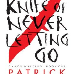 By Patrick Ness The Knife Of Never Letting Go (Reissue With Bonus Short Story): Chaos Walking: Book One (2Nd Edition)