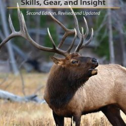 Elk Hunting Guide: Skills, Gear, And Insight, 2Nd Edition
