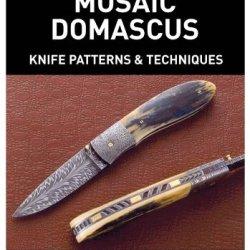 His Forge Burns Hot For Mosaic Damascus: Knife Patterns & Techniques: Damascus Pattern Making & Techniques. Learn How To Make Mosaic Damascus Patterns ... Techniques For Making Damascus Patterns.
