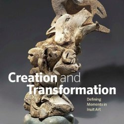 Creation And Transformation: Defining Moments In Inuit Art