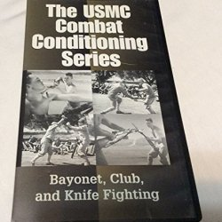 The Usmc Combat Conditioning Series Bayonet, Club, And Knife Fighting