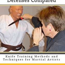 Knife And Empty-Hand Defenses Compared (Knife Training Methods And Techniques For Martial Artists Book 9)